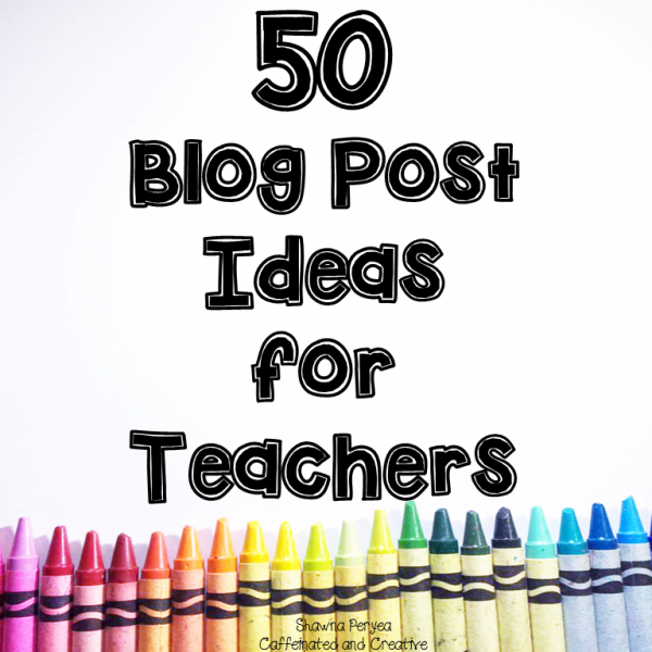 50 Blog Post ideas for Teachers. Stuck on what to write on your teacher blog? Here are 50 ideas to get you started!