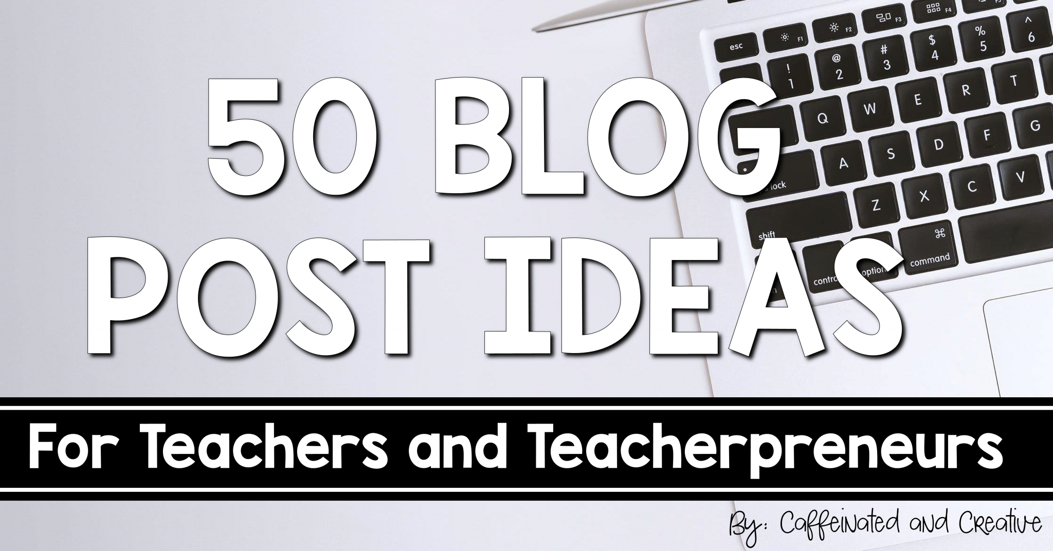 50 blog post ideas for educators and teacherpreneurs