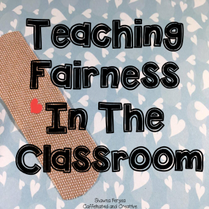 Teaching Fairness in the Classroom. Teaching fairness in the classroom doesn't have to be difficult. All you need are band aids!