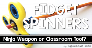 Fidget Spinners in the Classroom