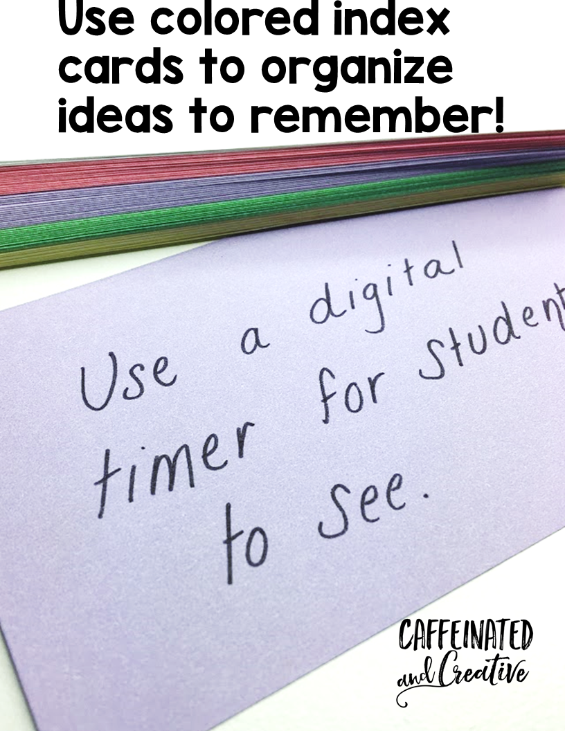 Use colored index cards to write down ideas to remember to use later.