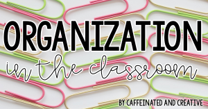 Organization ides for the classroom.