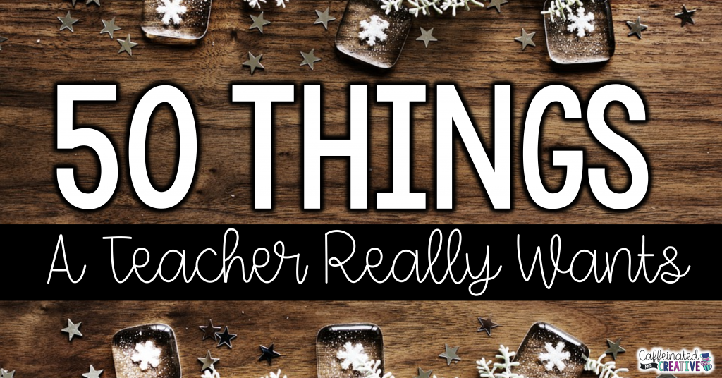 50 Things Teachers Really Want