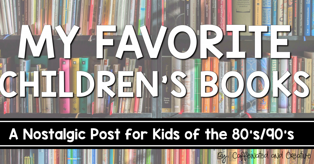 Favorite Children's Books as a kid. A nostalgic post for children of the 80s and 90s.