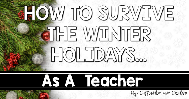 How to Survive the Winter Holidays as a Teacher