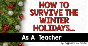 How to survive the winter holidays as a teacher.
