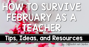 How to Survive February As A Teacher