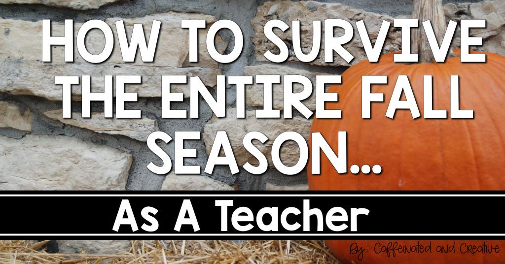 How to Survive the Entire Fall Season As A Teacher