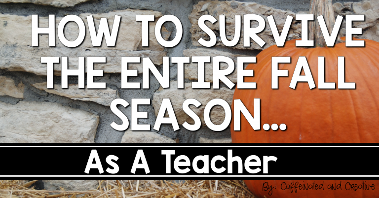 How to Survive the Entire Fall Season As A Teacher