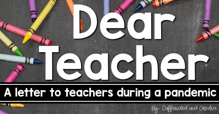 Dear Teacher: A Letter to Teacher During A Pandemic