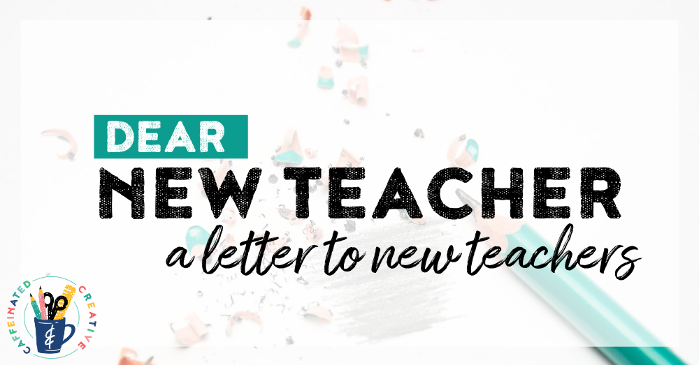 Dear New Teachers A Letter to First Year Teachers