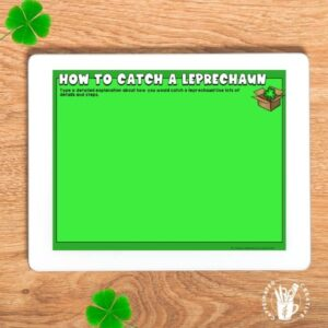 Have students write a detailed piece of writing on how they would catch a leprechaun! great for St. Patrick's Day!